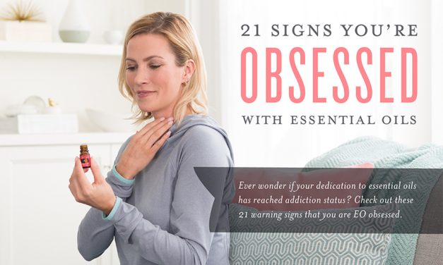 21 Signs You're Obsessed with Essential Oils